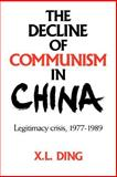 The Decline of Communism in China : Legitimacy Crisis, 1977-1989, Ding, X. L., 0521026237