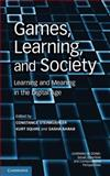 Games, Learning, and Society : Learning and Meaning in the Digital Age, , 052119623X