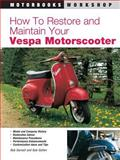 How to Restore and Maintain Your Vespa Motorscooter, Bob Darnell and Bob Golfen, 0760306230