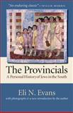 The Provincials : A Personal History of Jews in the South, Evans, Eli N., 0807856231