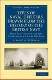 Types of Naval Officers Drawn from the History of the British Navy : With Some Account of the Conditions of Naval Warfare, Mahan, Alfred Thayer, 1108026230