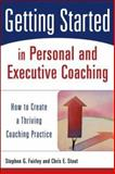 Getting Started in Personal and Executive Coaching : How to Create a Thriving Coaching Practice, Stout, Chris E. and Fairley, Stephen G., 0471426245