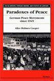 Paradoxes of Peace : German Peace Movements since 1945, Cooper, Alice H., 0472106244
