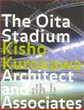 The Oita Stadium : Kisho Kurokawa Architect and Associates, Saiki, Maggie, 1931536244