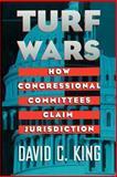 Turf Wars : How Congressional Committees Claim Jurisdiction, King, David C., 0226436241
