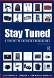 Stay Tuned : A History of American Broadcasting, Sterling, Christopher H. and Kittross, John Michael, 0805826246