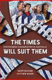 The Times Will Suit Them : Postmodern Conservatism in Australia, Sharpe, Matthew and Boucher, Geoff, 1741756243