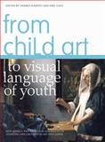 From Child Art to Visual Language of Youth : New Models and Tools for Assessment of Learning and Creation in Art Education, , 1841506249