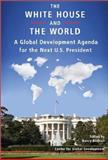 White House and the World : A Global Development Agenda for the Next U. S. President, , 1933286245