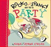Rocko and Spanky Go to a Party, Kara LaReau, 0152166246