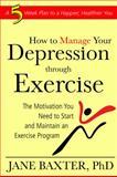 How to Manage Depression thru Exercise, Jane Baxter, 1934716243