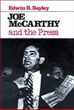 Joe Mccarthy and the Press, Bayley, Edwin R., 0299086240