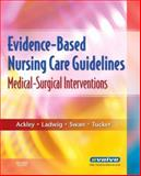 Evidence-Based Nursing Care Guidelines : Medical-Surgical Interventions, Ackley, Betty J. and Ladwig, Gail B., 032304624X