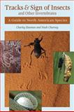 Tracks and Sign of Insects and Other Invertebrates, Charley Eiseman and Noah Charney, 0811736245