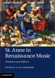 St. Anne in Renaissance Music : Devotion and Politics, Anderson, Michael Alan, 1107056241