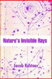 Nature's Invisible Rays, Jacob Kastner, 1410206246