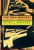 The New Society : The Anatomy of Industrial Order, Drucker, Peter F. and Drucker, Peter, 1560006242