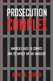 Prosecution Complex : America's Race to Convict and Its Impact on the Innocent, Medwed, Daniel S., 0814796249