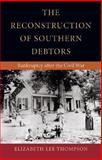 The Reconstruction of Southern Debtors : Bankruptcy after the Civil War, Thompson, Elizabeth Lee, 0820326240