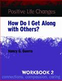 Positive Life Changes, Workbook 2 : How Do I Get along with Others?, Guerra, Nancy G., 0878226249