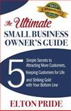 The Ultimate Small Business Owner's Guide, Elton Pride, 0984846247