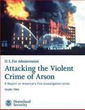 Attacking the Violent Crime of Arson, U. S. Department Security and U. S. Administration, 1492926248