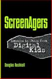 ScreenAgers : Lessons in Chaos from Digital Kids, Rushkoff, Douglas, 1572736240