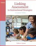 Linking Assessment to Instructional Strategies : A Guide for Teachers, Spinelli, Cathleen G., 0137146248