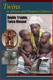 Twins in African and Diaspora Cultures : Double Trouble, Twice Blessed, , 0253356245