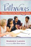 Pathways : Charting a Course for Professional Learning, Larner, Marjorie, 0325006245
