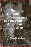 The Culture of Vengeance and the Fate of American Justice, Aladjem, Terry Kenneth, 0521886244
