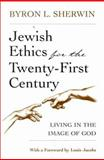 Jewish Ethics for the 21st Century : Living in the Image of God, Sherwin, Byron L., 0815606249