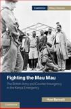 Fighting the Mau Mau : The British Army and Counter-Insurgency in the Kenya Emergency, Bennett, Huw C., 1107656249