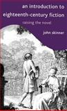 An Introduction to 18th-Century Fiction : Raising the Novel, Skinner, John, 0333776240