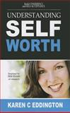Understanding Self Worth, Karen C. Eddington, 0981616240