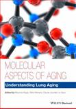 Molecular Aspects of Aging : Understanding Lung Aging, Rojas, Mauricio and Le Saux, Claude Jourdan, 1118396243