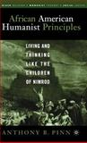 African American Humanist Principles : Living and Thinking Like the Children of Nimrod, Pinn, Anthony B., 1403966249