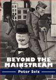 Beyond the Mainstream : Essays on Modern and Contemporary Art, Selz, Peter, 0521556244
