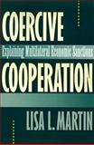Coercive Cooperation : Explaining Multilateral Economic Sanctions, Martin, Lisa L., 0691086249