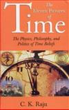 The Eleven Pictures of Time : The Physics, Philosophy, and Politics of Time Beliefs, Raju, C. K., 0761996249