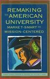Remaking the American University : Market-Smart and Mission-Centered, Zemsky, Robert and Wegner, Gregory R., 0813536243