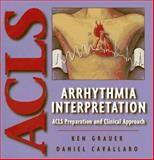 Arrhythmia Interpretation : ACLS Preparation and Clinical Approach, Grauer, Ken and Cavallaro, Daniel, 0815136242