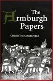 The Armburgh Papers : The Brokholes Inheritance in Warwickshire, Hertfordshire and Essex, C. 1417-C. 1453, Carpenter, Christine, 085115624X