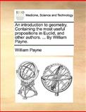 An Introduction to Geometry Containing the Most Useful Propositions in Euclid, and Other Authors by William Payne, William Payne, 1170386245