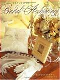 Beautiful Bridal Accessories You Can Make, Jacquelynne Johnson, 1558706240
