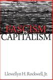 Fascism Versus Capitalism, Llewellyn H. Rockwell Jr., 1610166248