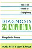 Diagnosis: Schizophrenia : A Comprehensive Resource, Miller, Rachel and Mason, Susan Elizabeth, 0231126255