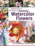 North Light's Big Book of Painting Watercolor Flowers, Christina Xenos, 1581806256