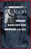 The Immutability of God in the Theology of Hans Urs Von Balthasar, O'Hanlon, Gerard F., 0521046254