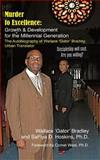 Murder to Excellence: Growth and Development for the Millennial Generation, Wallace Bradley, 0615886256